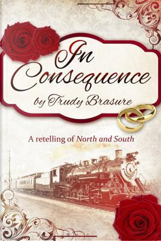 In Consequence by Trudy Brasure
