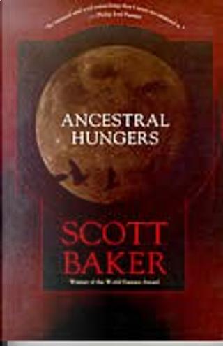 Ancestral Hungers by Scott Baker