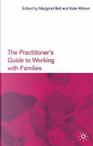 Practitioners Guide to Working With Fami