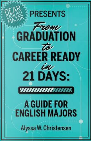 From Graduation to Career Ready in 21 Days by Alyssa W. Christensen