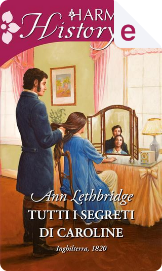 Tutti i segreti di Caroline by Ann Lethbridge