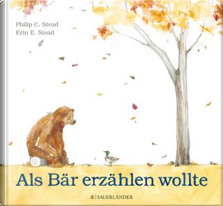 Als Bär erzählen wollte by Philip C. Stead