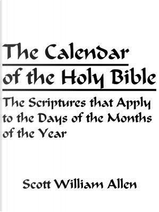 The Calendar of the Holy Bible by Scott William Allen