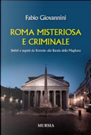 Roma misteriosa e criminale. Delitti e segreti da Romolo alla banda della Magliana by Fabio Giovannini