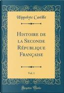 Histoire de la Seconde République Française, Vol. 1 (Classic Reprint) by Hippolyte Castille