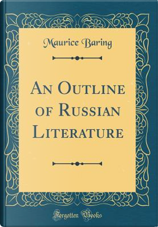 An Outline of Russian Literature (Classic Reprint) by Maurice Baring