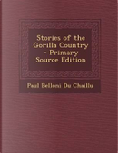 Stories of the Gorilla Country by Paul Belloni Du Chaillu