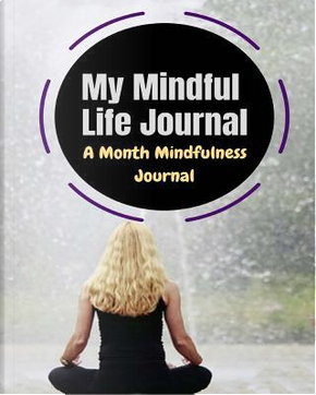 My Mindful Life Journal by Inspired Life Publishing