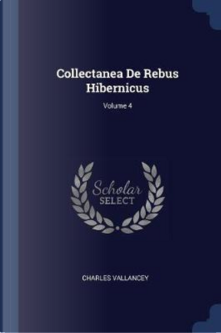 Collectanea de Rebus Hibernicus; Volume 4 by Charles Vallancey