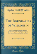 The Boundaries of Wisconsin by Reuben Gold Thwaites