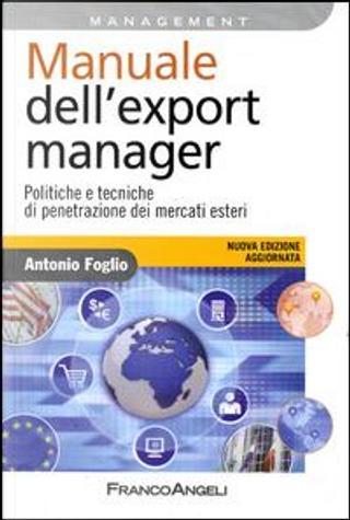 Manuale dell'export manager. Politiche e tecniche di penetrazione dei mercati esteri by Antonio Foglio