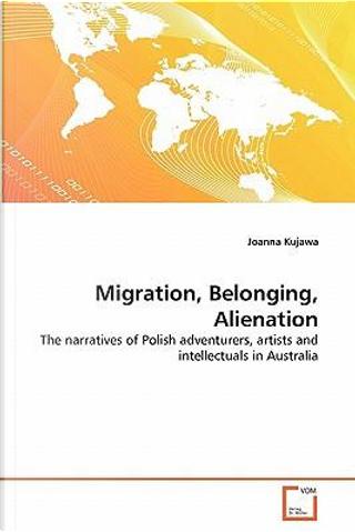 Migration, Belonging, Alienation by Joanna Kujawa