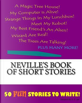 Neville's Book of Short Stories by K. P. Lee
