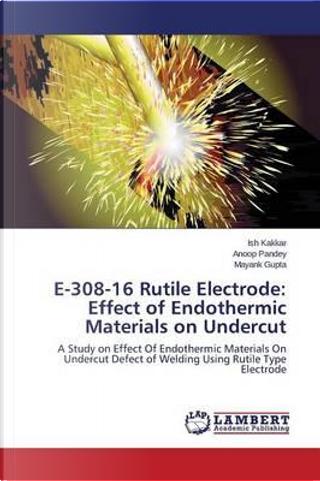E-308-16 Rutile Electrode by Ish Kakkar