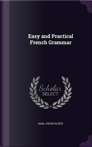 Easy and Practical French Grammar by Karl Julius Ploetz