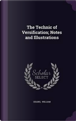 The Technic of Versification; Notes and Illustrations by Odling William