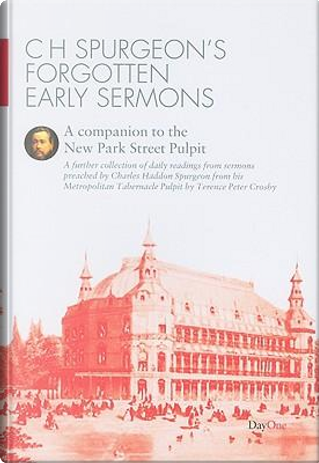 CH Spurgeon's Forgotten Early Sermons by Terence Peter Crosby