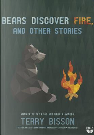 Bears Discover Fire, and Other Stories by Terry Bisson