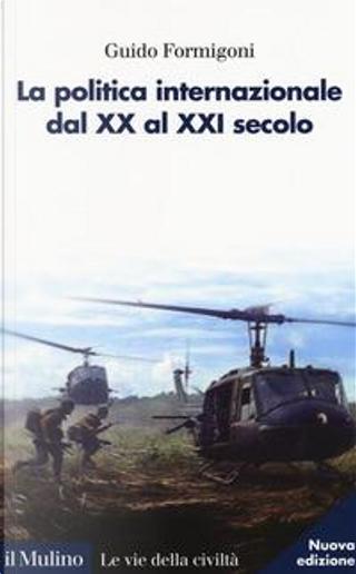 La politica internazionale dal XX al XXI secolo by Guido Formigoni