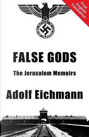 False Gods by Adolf Eichmann