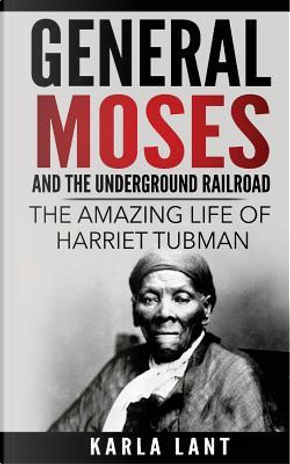 General Moses and the Underground Railroad by Karla Lant