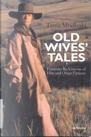 Old Wives' Tales and Other Women's Stories by Tania Modleski