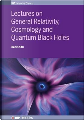 Lectures on General Relativity, Cosmology and Quantum Black Holes by Badis Ydri