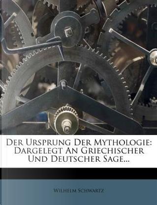 Der Ursprung der Mythologie by Wilhelm Schwartz