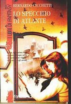 Lo Specchio di Atlante by Bernardo Cicchetti