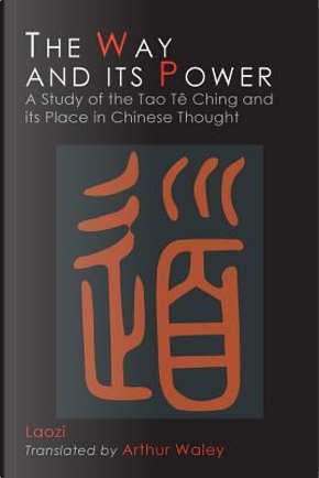 The Way and Its Power by Lao Tzu