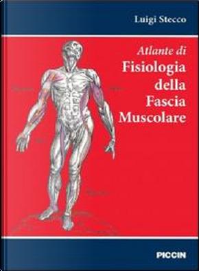 Atlante di fisiologia della fascia muscolare by Luigi Stecco