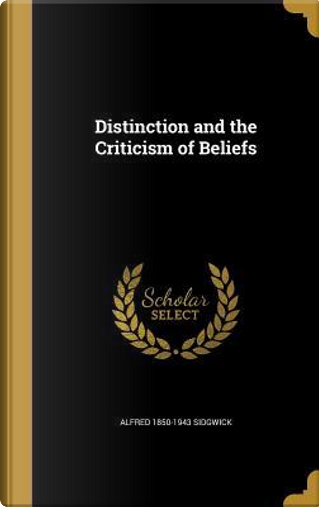 DISTINCTION & THE CRITICISM OF by Alfred 1850-1943 Sidgwick