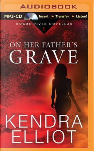 On Her Father's Grave by Kendra Elliot