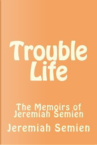 Trouble Life by Jeremiah Semien