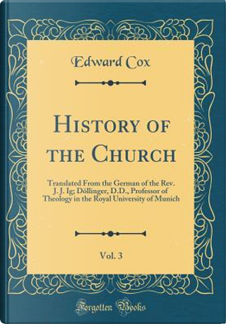 History of the Church, Vol. 3 by Edward Cox