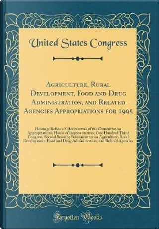 Agriculture, Rural Development, Food and Drug Administration, and Related Agencies Appropriations for 1995 by United States Congress