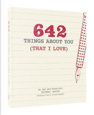 642 Things About You (That I Love) by San Francisco Writers' Grotto