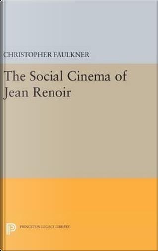 The Social Cinema of Jean Renoir by Christopher Faulkner