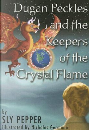 Dugan Peckles and the Keepers of the Crystal Flame by Sly Pepper