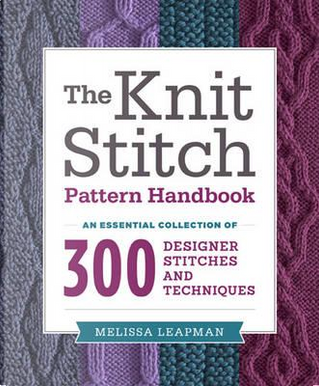 The Knit Stitch Pattern Handbook by Melissa Leapman
