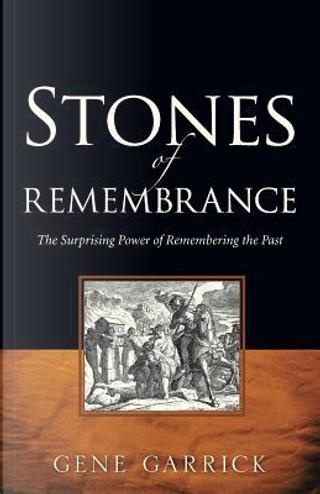 Stones of Rememberance by Gene Garrick