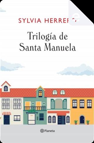 Trilogía de Santa Manuela by Sylvia Herrero