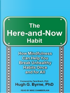 The Here-and-now Habit by Hugh G., Ph.D. Byrne