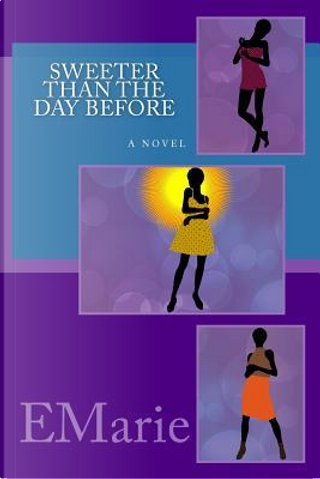 Sweeter Than The Day Before by EMarie