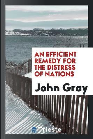 An efficient remedy for the distress of nations by John Gray