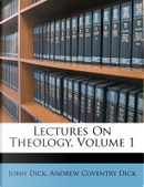 Lectures on Theology, Volume 1 by John Dick