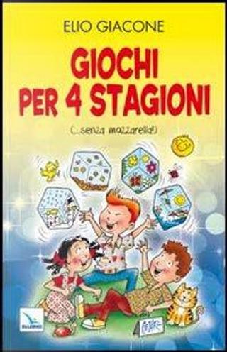 Giochi per 4 stagioni. (. senza mozzarella!) by Elio Giacone
