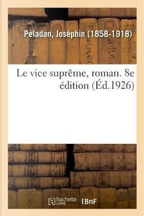 Le Vice Supreme, Roman. 8e Édition by Peladan Josephin