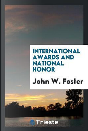 International awards and national honor by John W. Foster