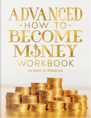 Advanced How To Become Money Workbook by Gary M. Douglas